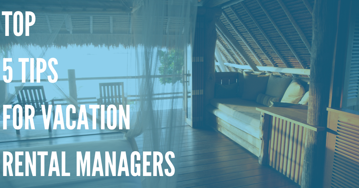 Top 5 Tips for Vacation Rental Managers