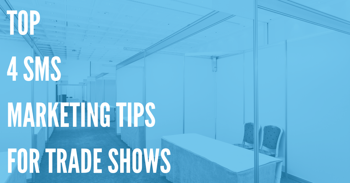 Top 4 Trade Show SMS Marketing Tips for 2018