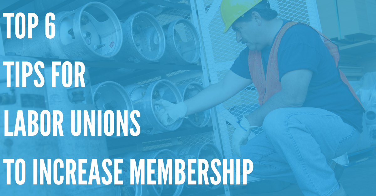 Top 6 Tips for Labor Unions to Increase Membership