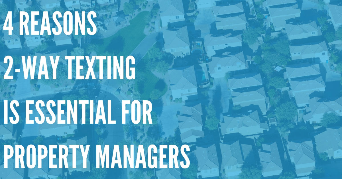 Top 4 Reasons 2-Way Texting Is Essential for Property Managers