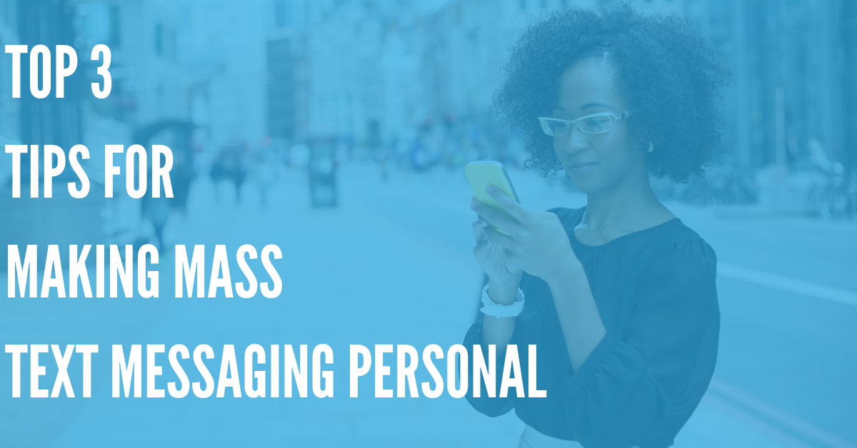 Top 3 Tips for Making Mass Text Messaging Personal