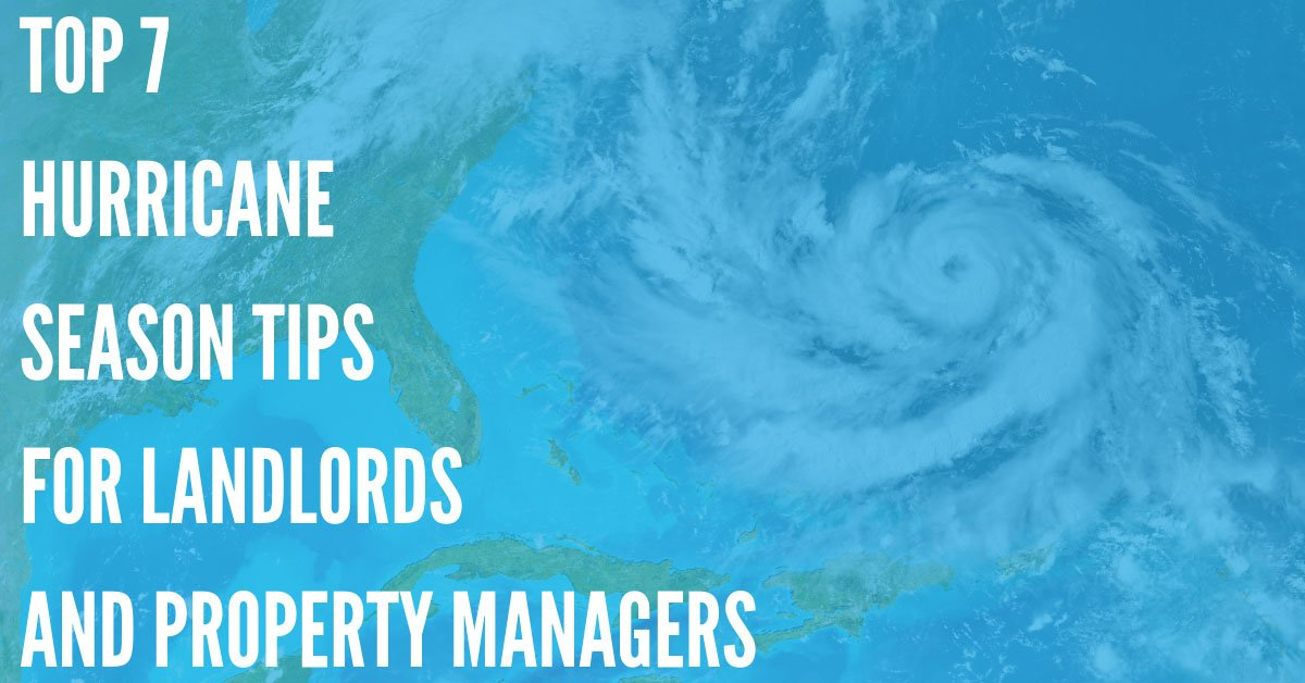 Top 7 Hurricane Season Tips for Landlords and Property Managers