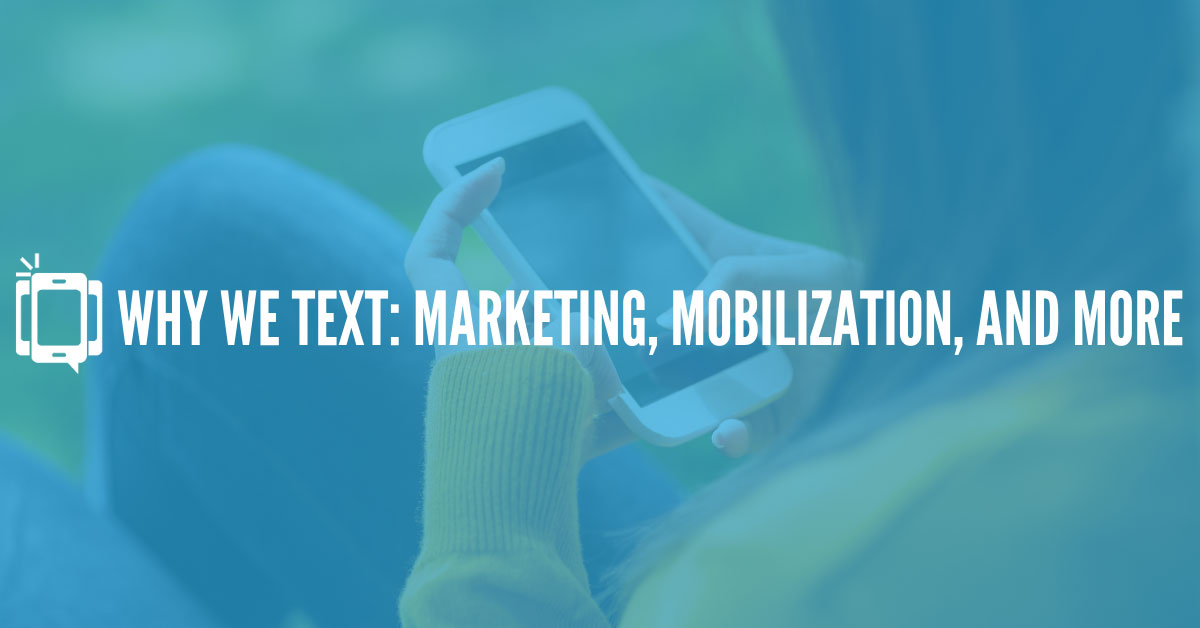 Why We Text: Marketing, Mobilization, and More
