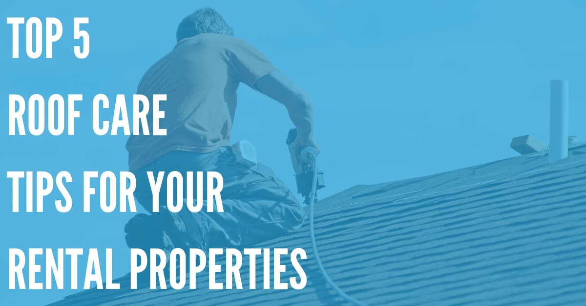 Caring for Roofs at Your Rental Properties – 5 Essential Steps