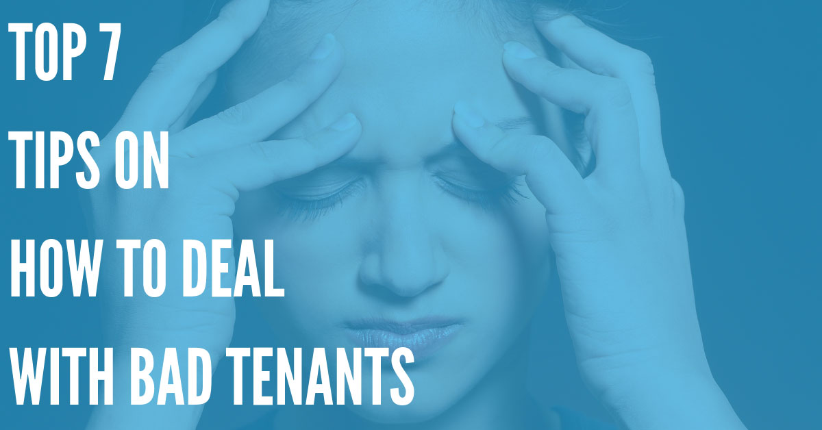 Top 7 Tips on How to Deal with Bad Tenants