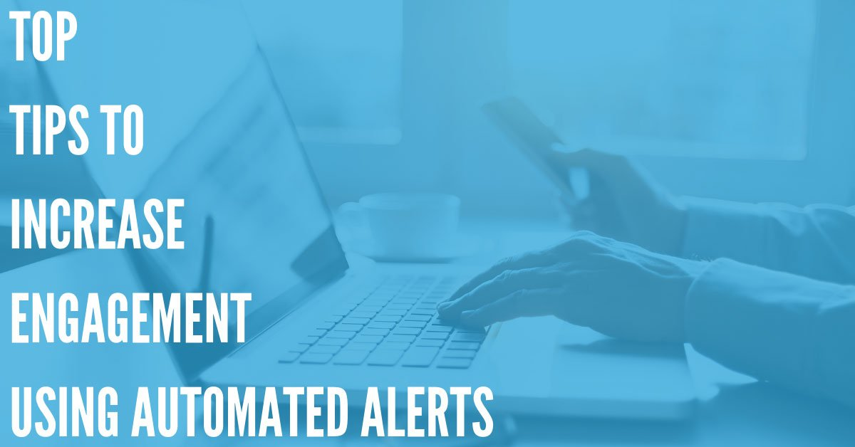 Top Tips to Increase Engagement Using Automated Alerts