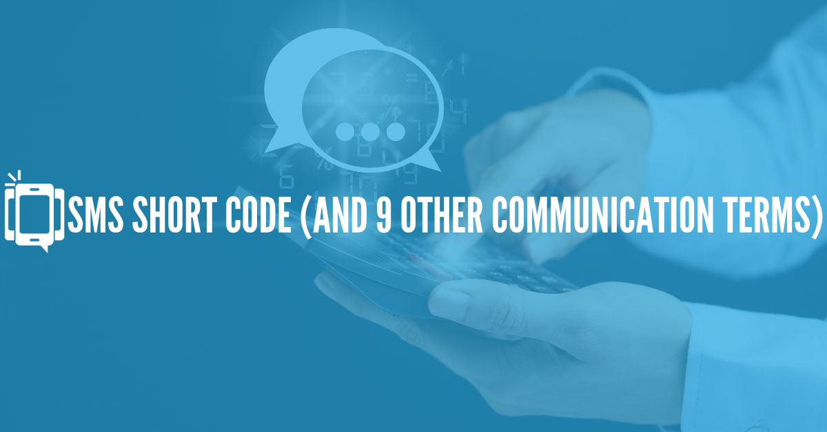 SMS Short Code (And 9 Other Communication Terms)