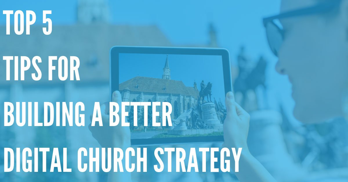 Top 5 Tips for Building a Better Digital Strategy for Your Church