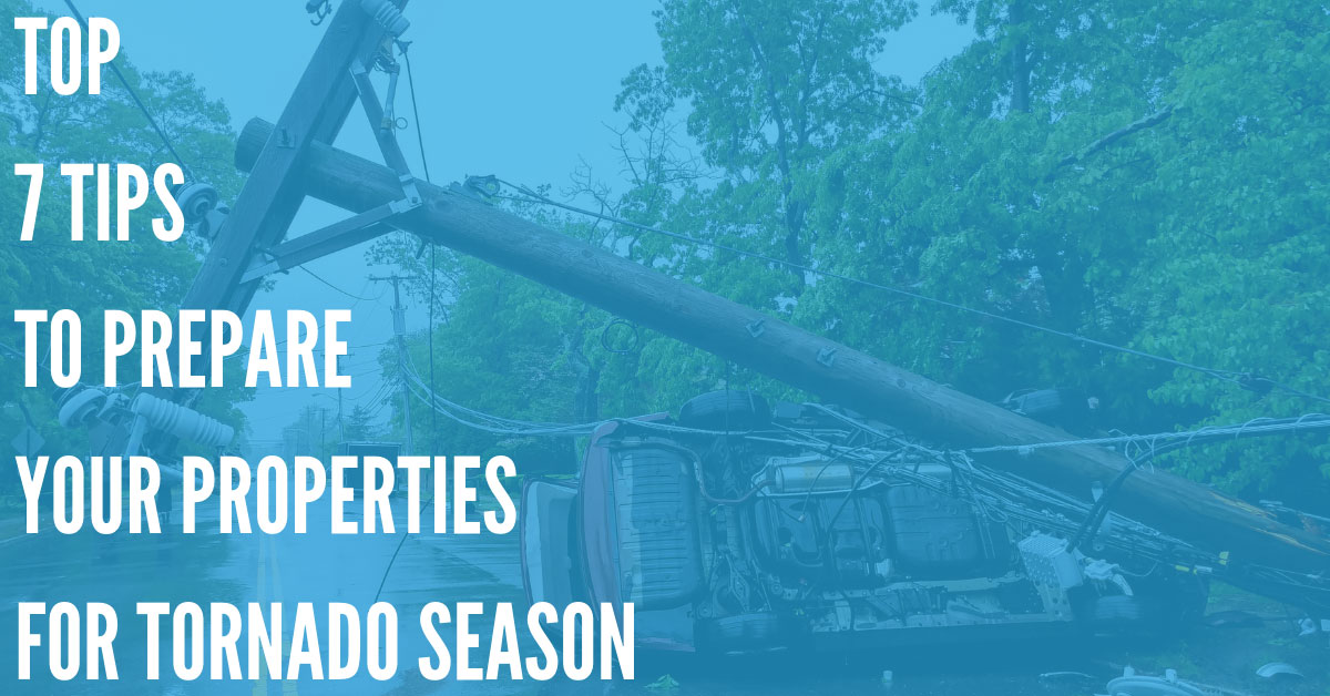 Top 7 Tips to Prepare Your Properties for Tornado Season