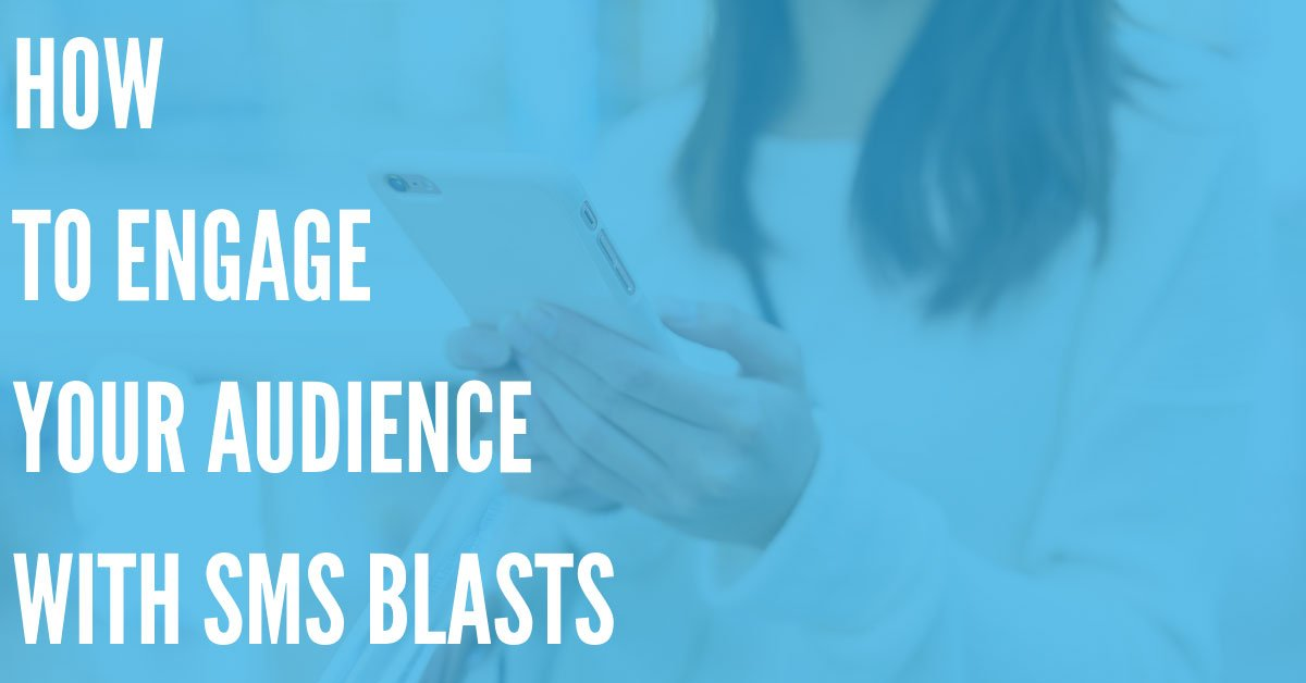 How to Engage Your Audience with SMS Blasts