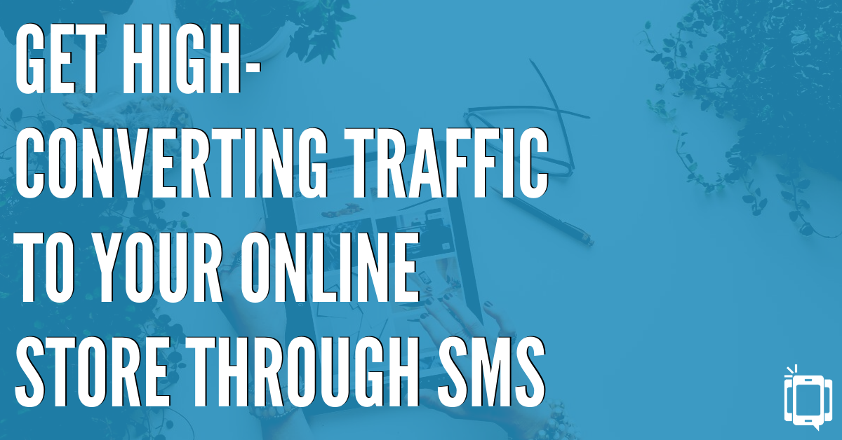 Get High-Converting Traffic To Your Online Store Through SMS In 6 Easy Steps