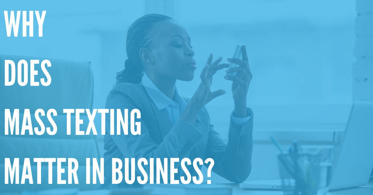 Why Does Mass Texting Matter In Business?