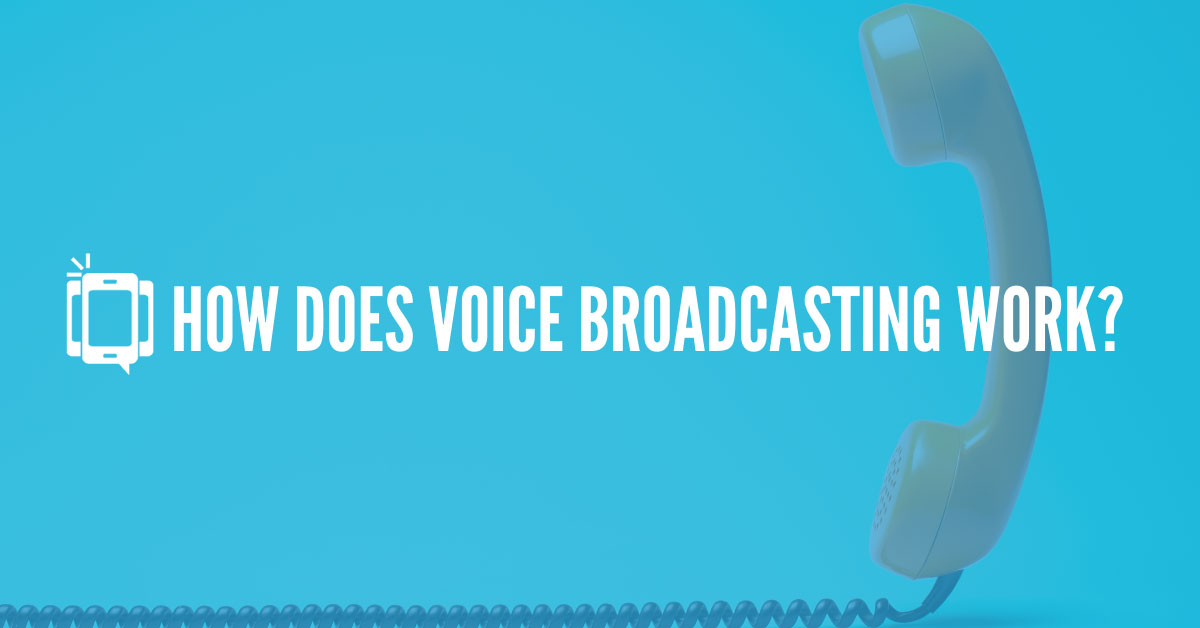 How Does Voice Broadcasting Work? [2020 Update]