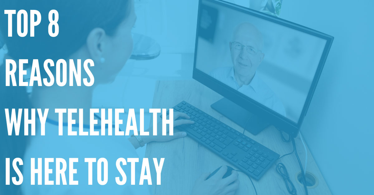 Top 8 Reasons Why Telehealth Is Here to Stay