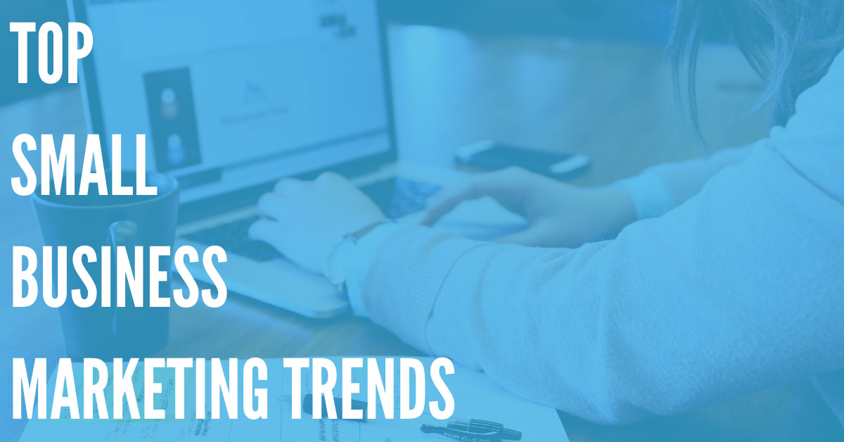 Top Small Business Marketing Trends