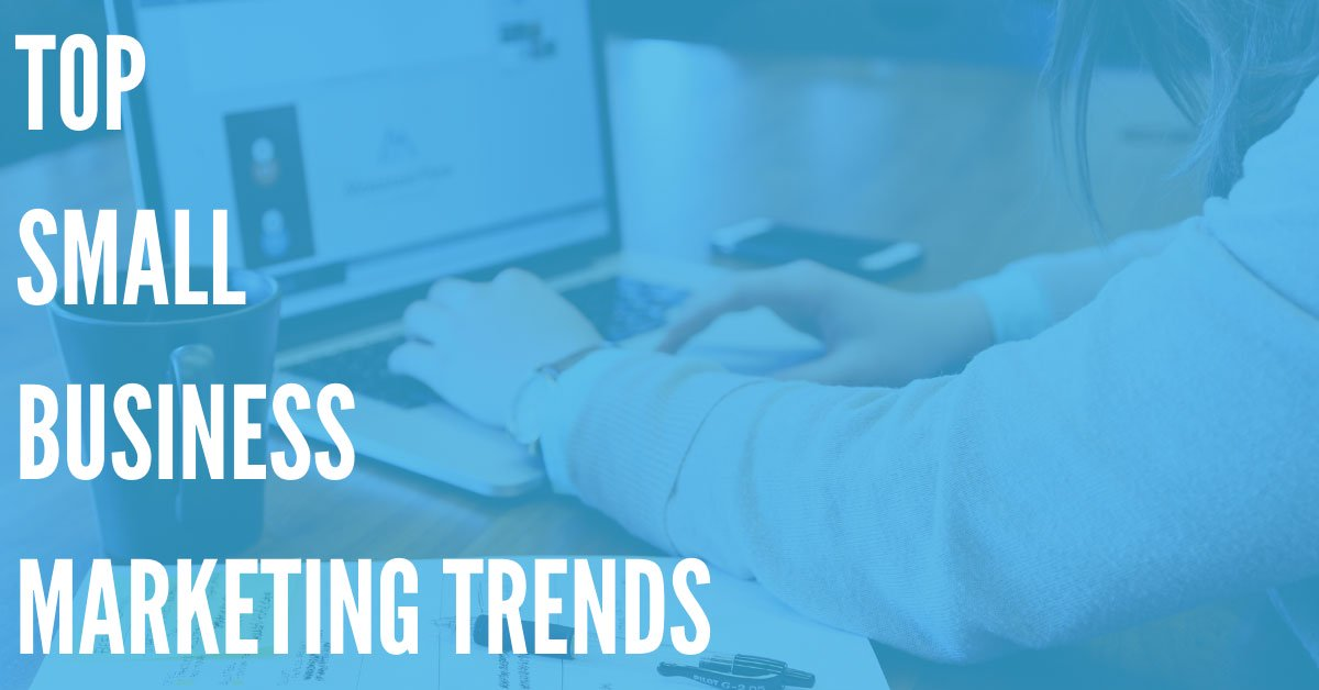 Top 10 Small Business Marketing Trends