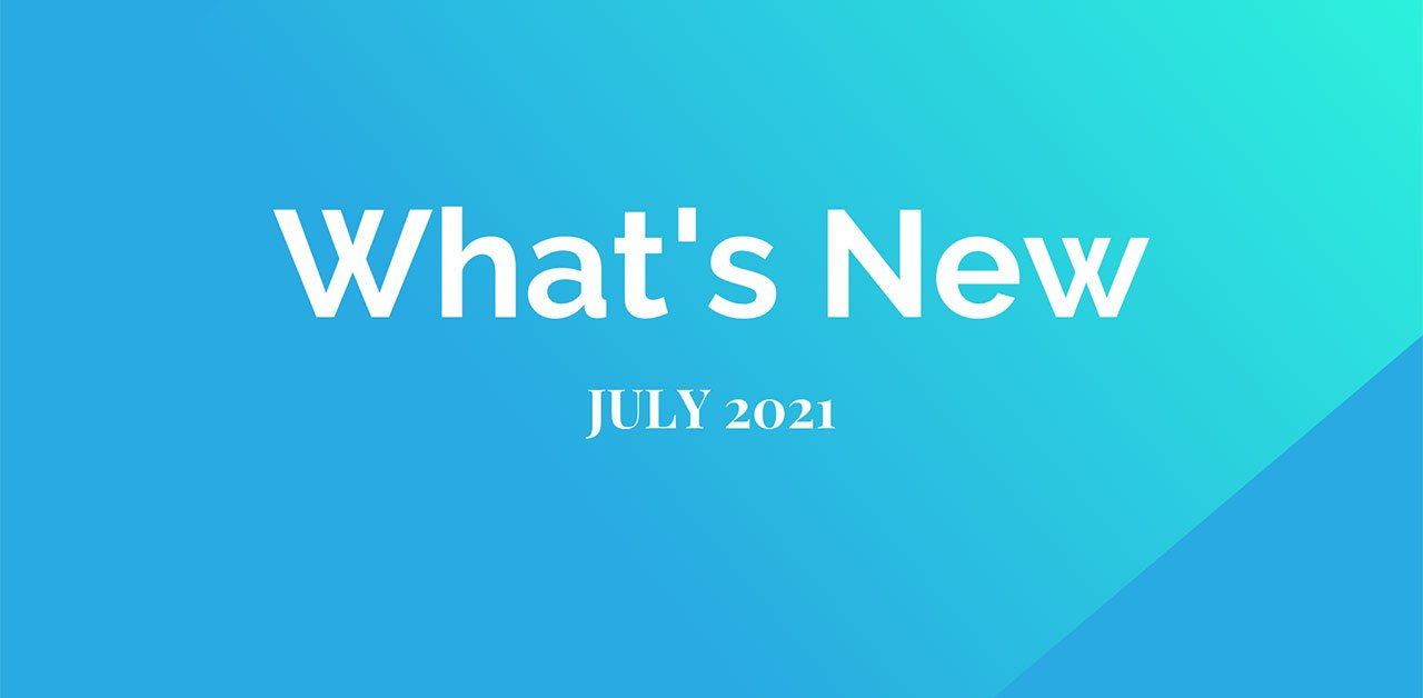 What's New - July 2021